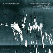 Galina Ustvolskaya Patricia Kopatchinskaja, Markus Hinterhäuser & Reto Bieri