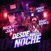 Nicky Jam, Baby Ranks & Andy Boy – Desde Esta Noche – Single [iTunes Plus AAC M4A] (2015)
