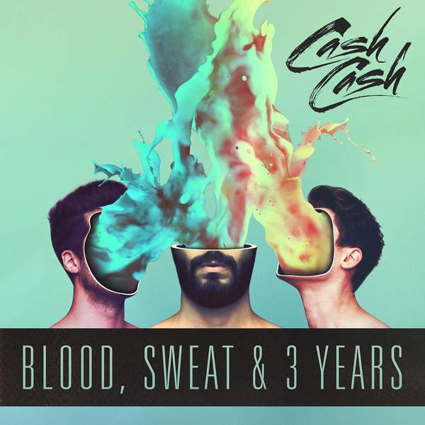 Cash Cash - Blood, Sweat & 3 Years [iTunes Plus AAC M4A] (2016)