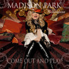 Come Out and Play (with Monodeluxe), Madison Park