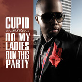 Do My Ladies Run This Party, Cupid