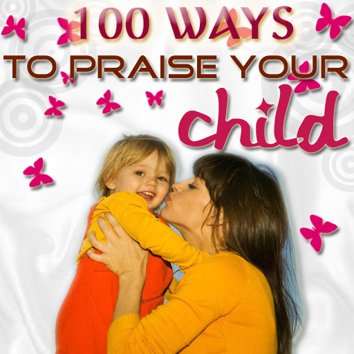 100 ways to praise your child