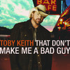 That Don't Make Me a Bad Guy, Toby Keith