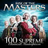 100 Supreme Classical Masterpieces: Rise of the Masters