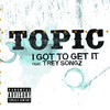 I Got to Get It (feat. Trey Songz) - Single, Topic