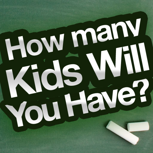 How Many Kids Are You Going to Have?