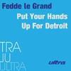Put Your Hands Up For Detroit - Fedde Le Grande