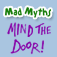 Mad Myths - Mind The Door!