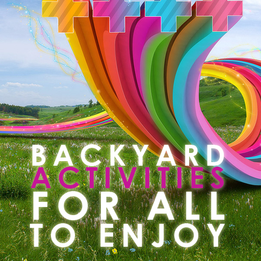 Backyard Activities For All to Enjoy