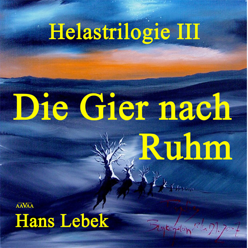 Helastrilogie 3  - Die Gier nach Ruhm
