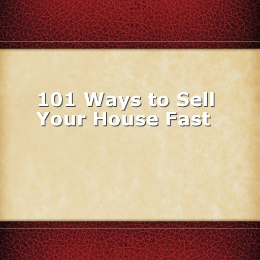 101 Ways to Sell Your House Fast