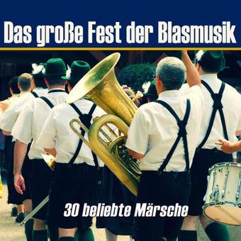 Das große Fest der Blasmusik – 30 beliebte Märsche – Tiroler Volkstümliche Musikanten
