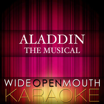 Aladdin – The Musical (Karaoke Version) – Wide Open Mouth Karaoke