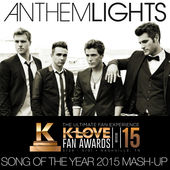 Anthem Lights – K-LOVE Fan Awards: Songs of the Year (2015 Mash-Up) – Single [iTunes Plus AAC M4A] (2015)