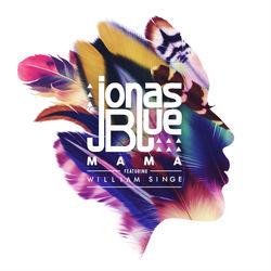 View album Jonas Blue - Mama (feat. William Singe) - Single