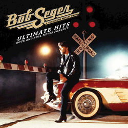 View album Bob Seger & The Silver Bullet Band - Ultimate Hits: Rock and Roll Never Forgets