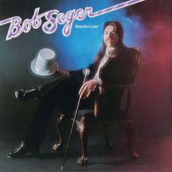 View album Bob Seger - Beautiful Loser