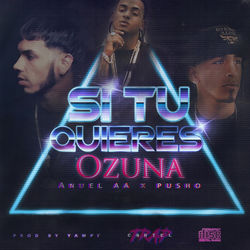 View album Yampi, Ozuna & Anuel AA - Si Tu Quieres (feat. Pusho) - Single