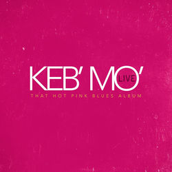 View album Keb' Mo' - That Hot Pink Blues Album (Live)