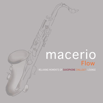 Flow: Relaxing Moments of Saxophone Chillout Lounge – Macerio