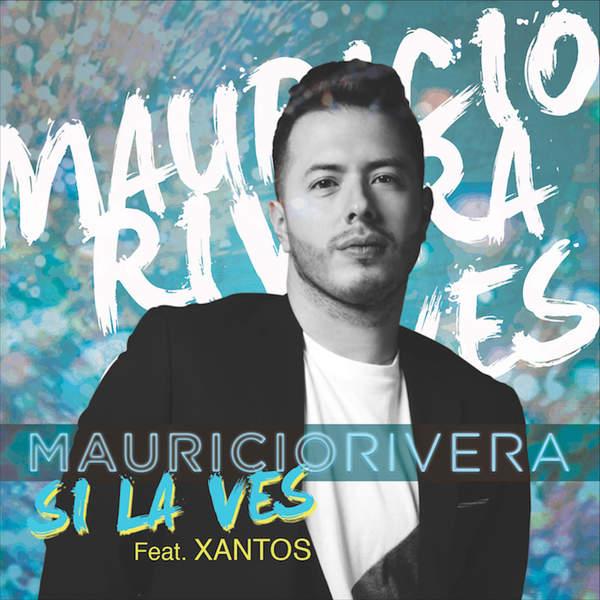 Mauricio Rivera - Si La Ves (feat. Xantos) - Single (2016) [MP3 @256 Kbps]