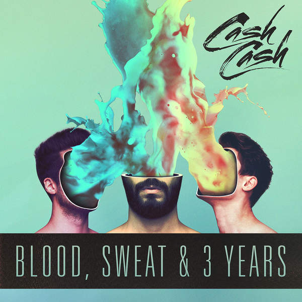 Cash Cash - Blood, Sweat & 3 Years - Pre-order Single [iTunes Plus AAC M4A] (2016)