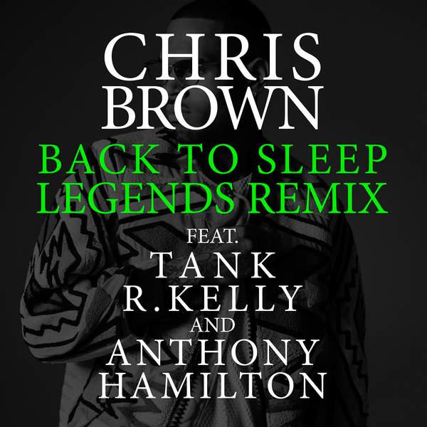 Back To Sleep (Legends Remix) [feat. Tank, R. Kelly & Anthony Hamilton] - Single, Chris Brown