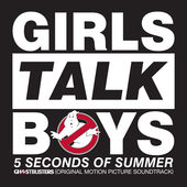 "Girls Talk Boys (From ""Ghostbusters"" Original Motion Picture Soundtrack), 5 Seconds of Summer"