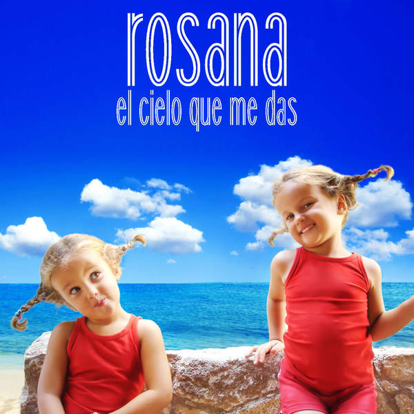 Rosana - El cielo que me das - Single [iTunes Plus AAC M4A] (2016)
