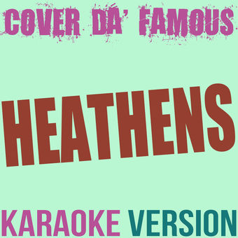 Heathens (Originally Performed by Twenty One Pilots) [Karaoke Instrumental] – Single – Cover da' Famous