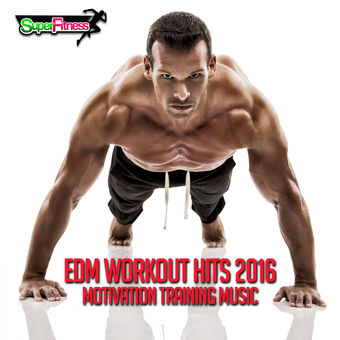 EDM Workout Hits 2016: Motivation Training Music – Various Artists