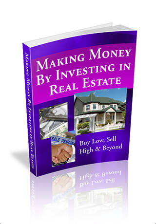 Making Money by Investing in Real Estate - Buy Low Sell High and Beyond