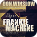 The Winter of Frankie Machine (by Don Winslow) (UNABRIDGED AUDIOBOOK) : Blackstone Audio Apps : Folium Edition