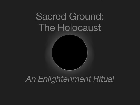 Sacred Ground: A Holocaust Enlightenment Ritual