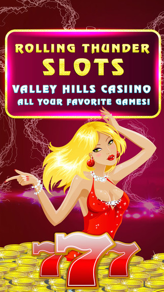 Rolling Thunder Slots Pro -Valley Hills Casino- All your favorite games