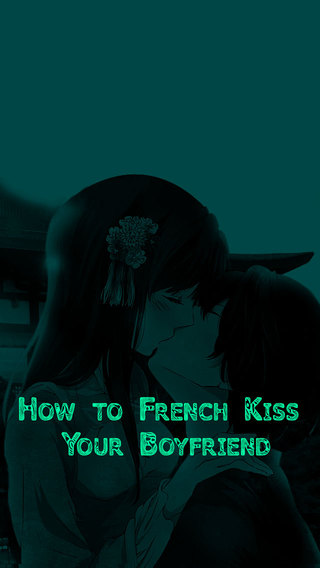 How to French Kiss Your Boyfriend