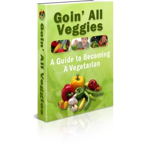 Goin' All Veggies - A Guide to Becoming a Vegetarian