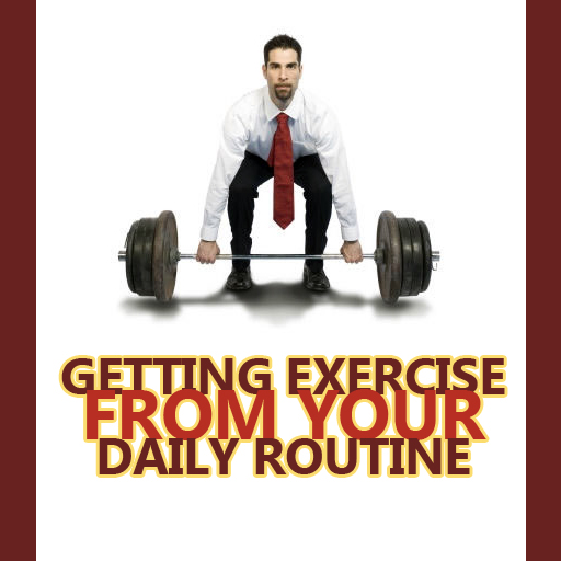 Getting Exercise From Your Daily Routine